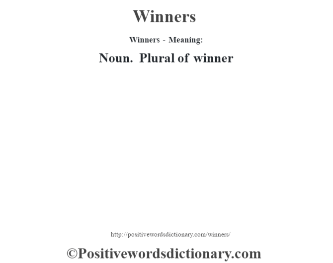 Winners - Meaning: Noun. Plural of winner