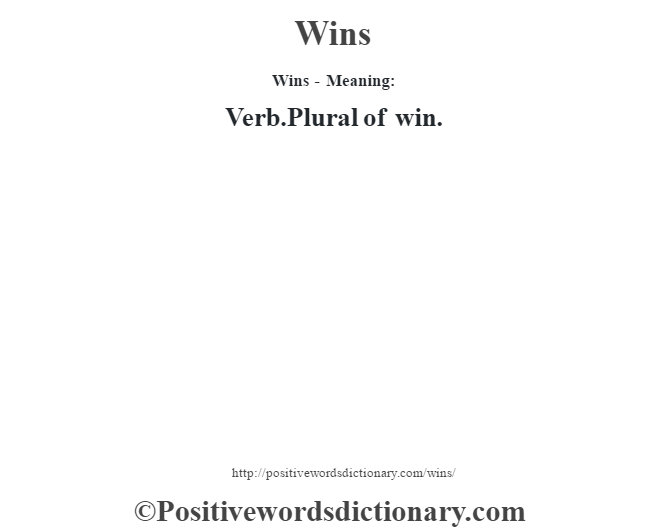 Wins - Meaning: Verb.Plural of win.