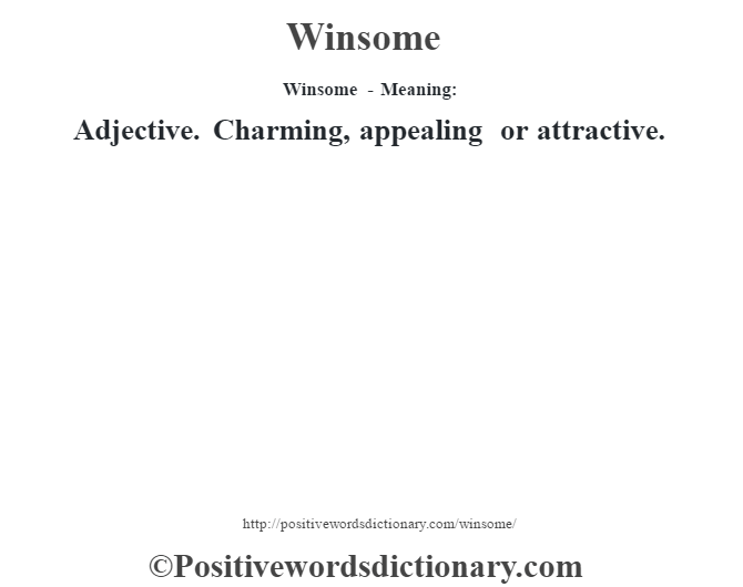 Winsome - Meaning: Adjective. Charming, appealing or attractive.