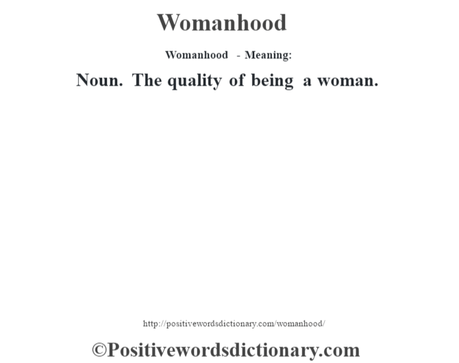 Womanhood - Meaning: Noun. The quality of being a woman.