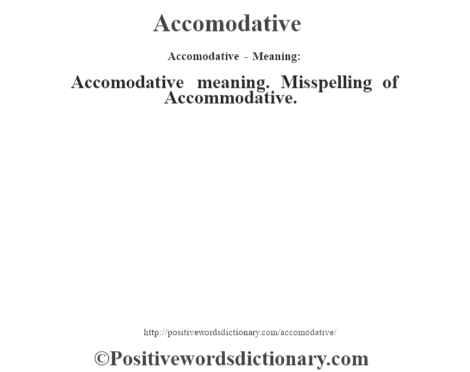 Accomodative- Meaning:Accomodative meaning.  Misspelling of Accommodative.