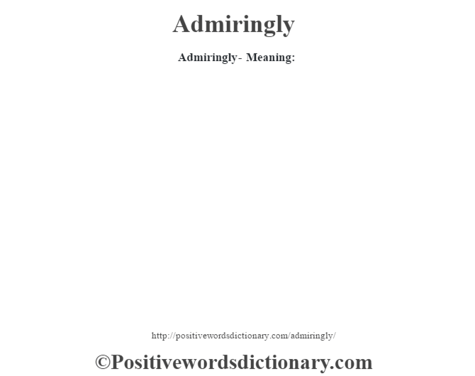 Admiringly- Meaning: