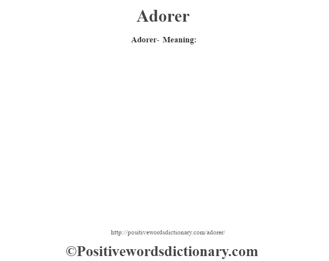 Adorer- Meaning: