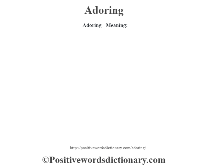 Adoring- Meaning: