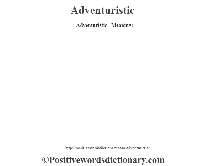Adventuristic- Meaning: