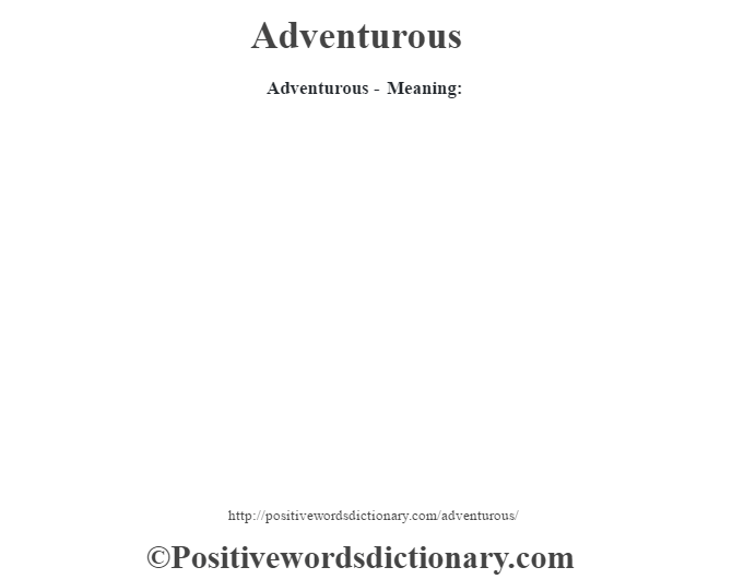 Adventurous- Meaning: