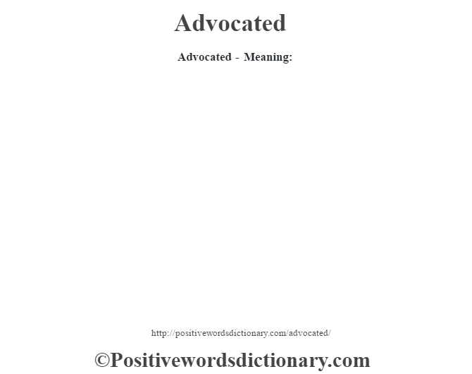 Advocated- Meaning: