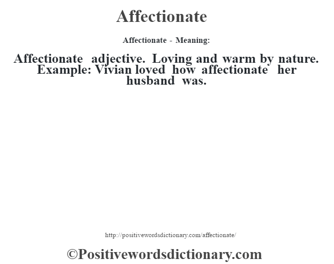 Affectionate- Meaning:Affectionate adjective. Loving and warm by nature. Example: Vivian loved how affectionate her husband was.