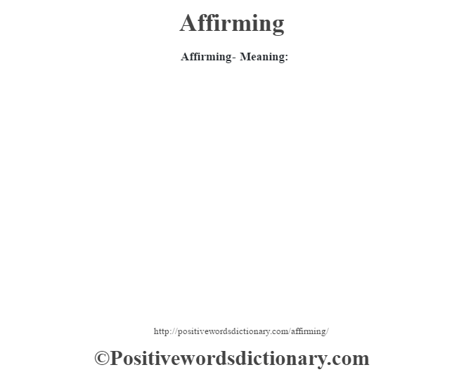 Affirming- Meaning:
