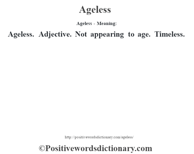 Ageless- Meaning:Ageless. Adjective. Not appearing to age. Timeless.