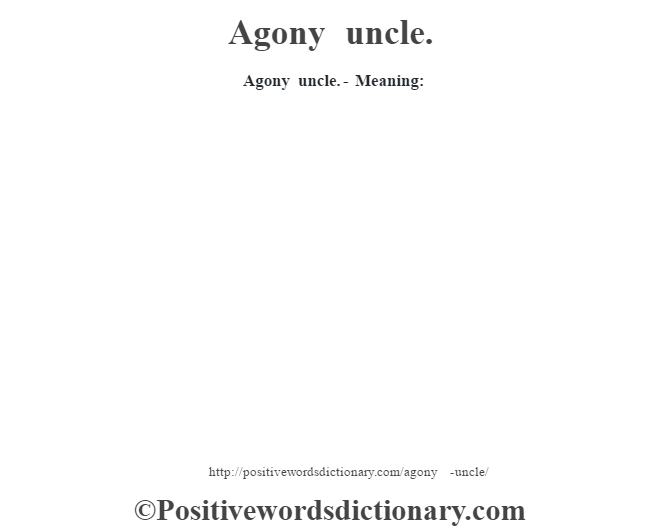 Agony uncle.- Meaning: