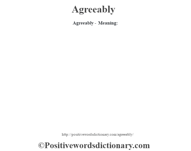 Agreeably- Meaning: