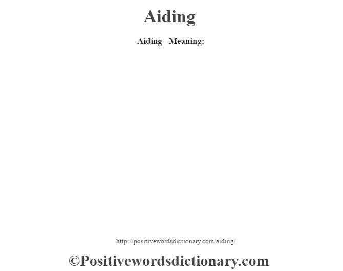 Aiding- Meaning: