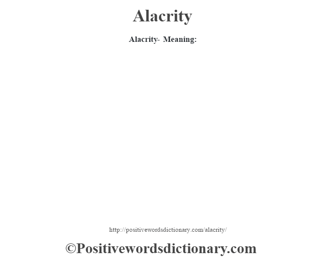 Alacrity- Meaning: