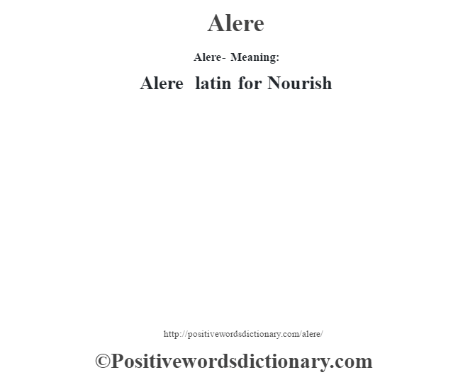 Alere- Meaning:Alere – latin for Nourish