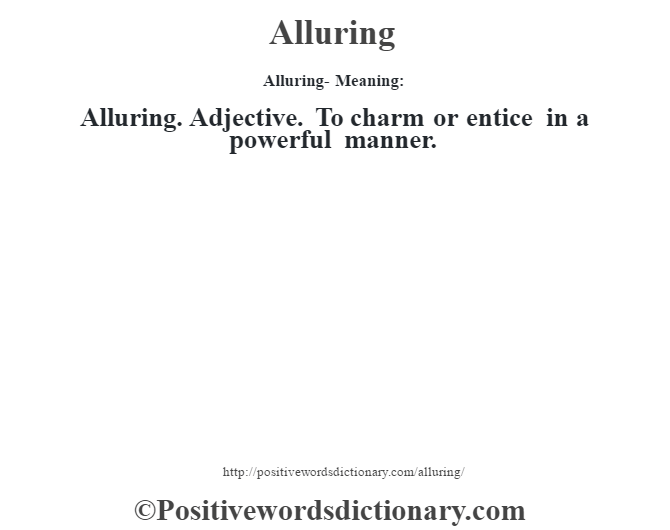 Alluring- Meaning:Alluring. Adjective. To charm or entice in a powerful manner.