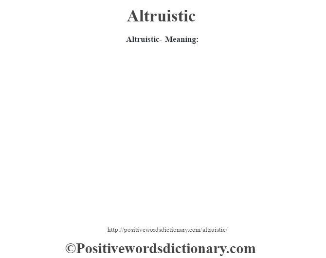 Altruistic- Meaning: