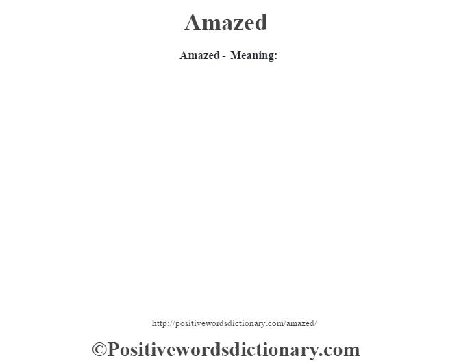Amazed- Meaning: