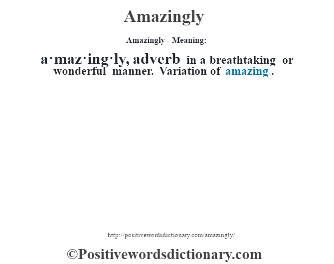 Amazingly- Meaning:a·maz·ing·ly, adverb  in a breathtaking or wonderful manner. Variationof amazing.