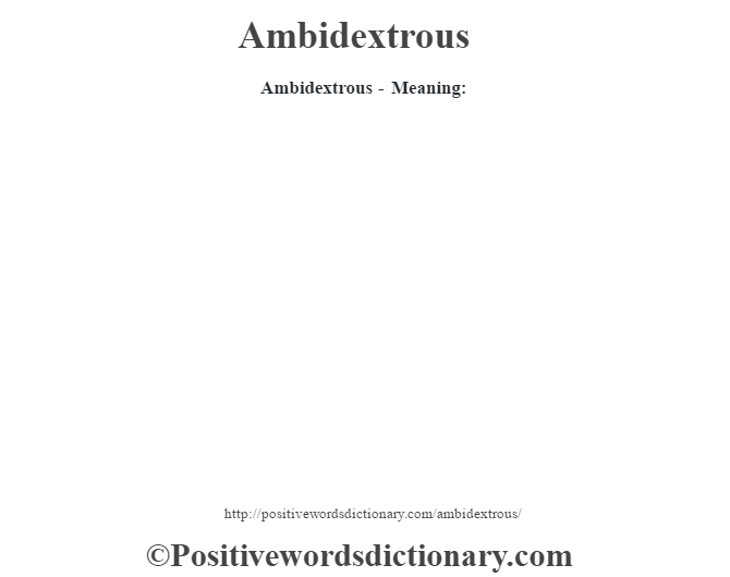 Ambidextrous- Meaning: