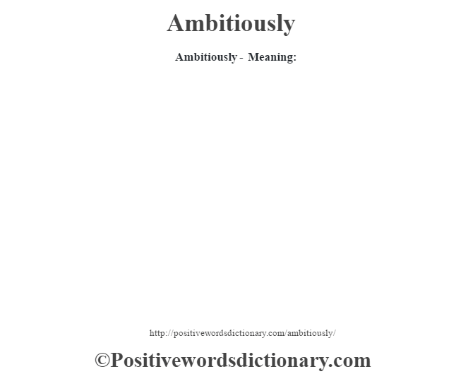Ambitiously- Meaning:
