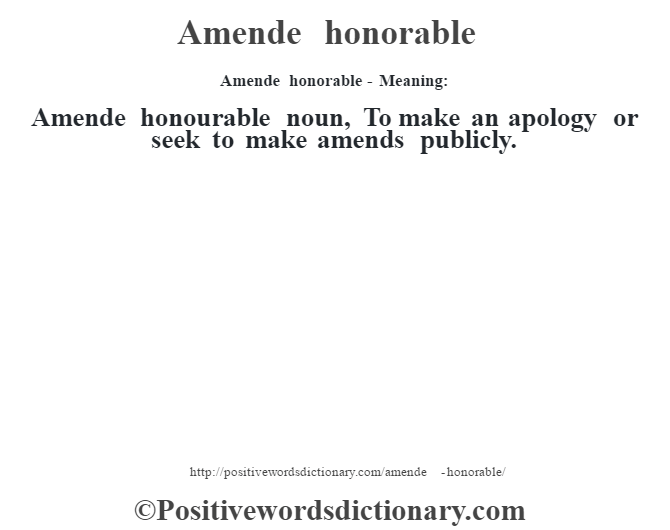 Amende honorable- Meaning:Amende honourable noun, To make an apology or seek to make amends publicly.