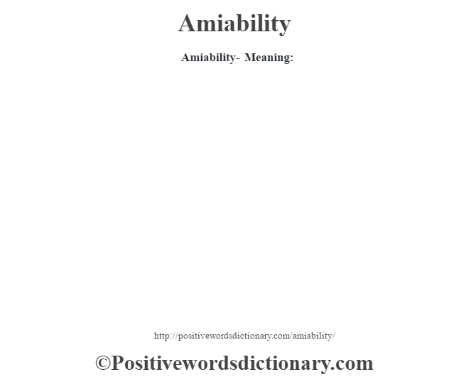 Amiability- Meaning: