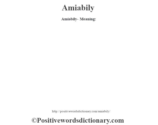 Amiabily- Meaning: