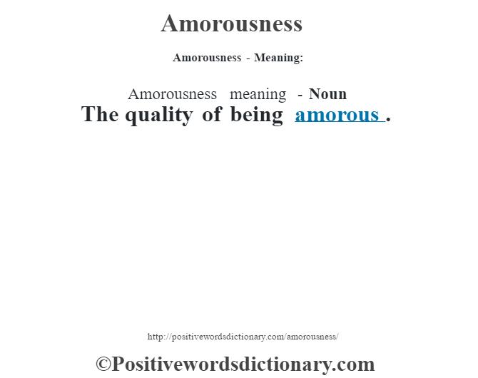 Amorousness- Meaning:Amorousness meaning - Noun The quality of being amorous.