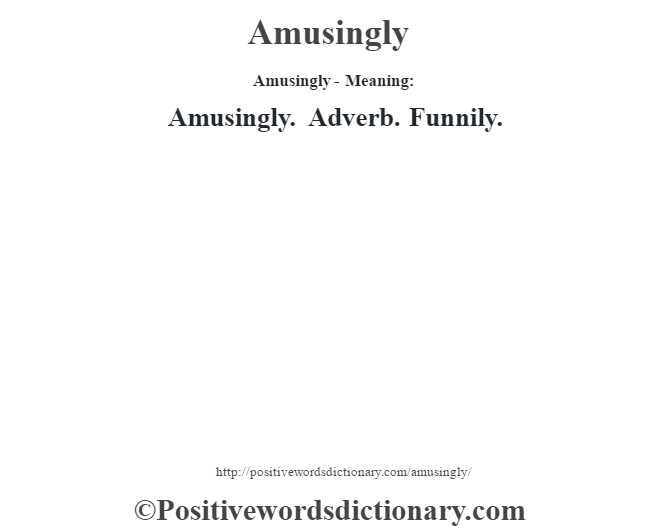 Amusingly- Meaning:Amusingly. Adverb. Funnily.