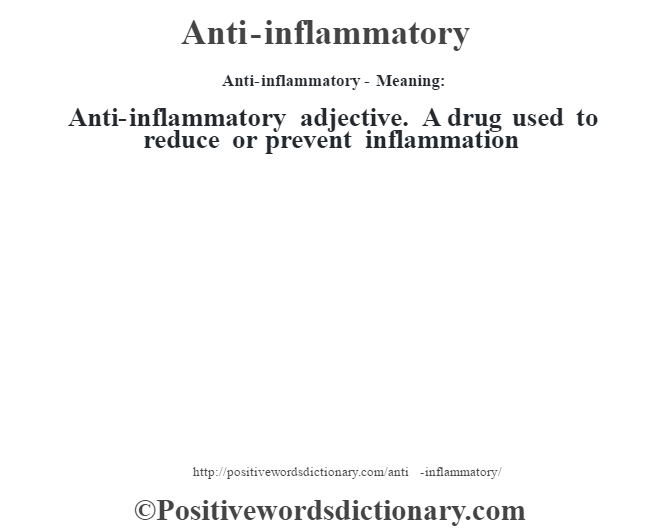 Anti-inflammatory- Meaning:Anti-inflammatory adjective. A drug used to reduce or prevent inflammation