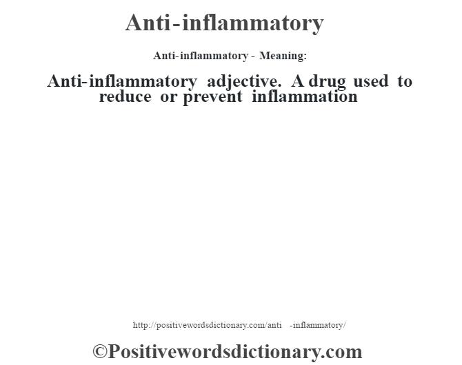 anti inflammatory definition anti inflammatory meaning positive