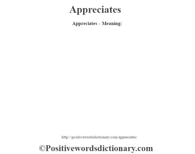 Appreciates- Meaning: