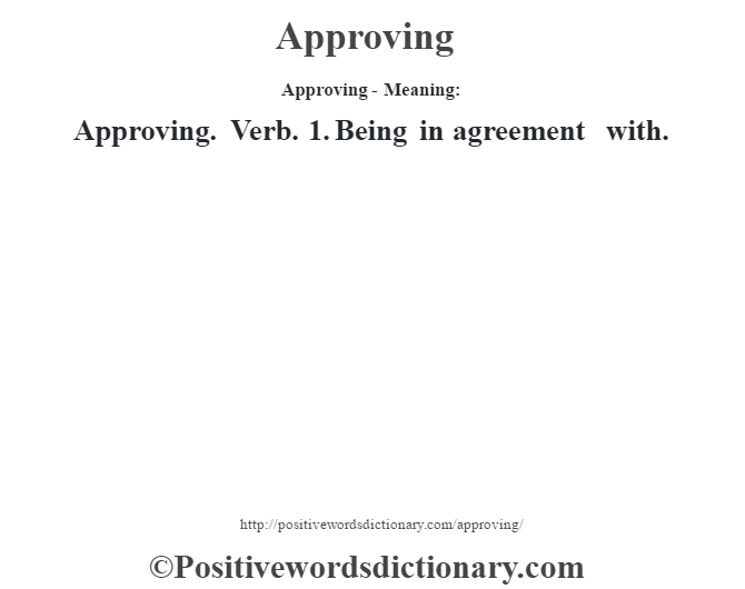 Approving- Meaning:Approving. Verb. 1. Being in agreement with.