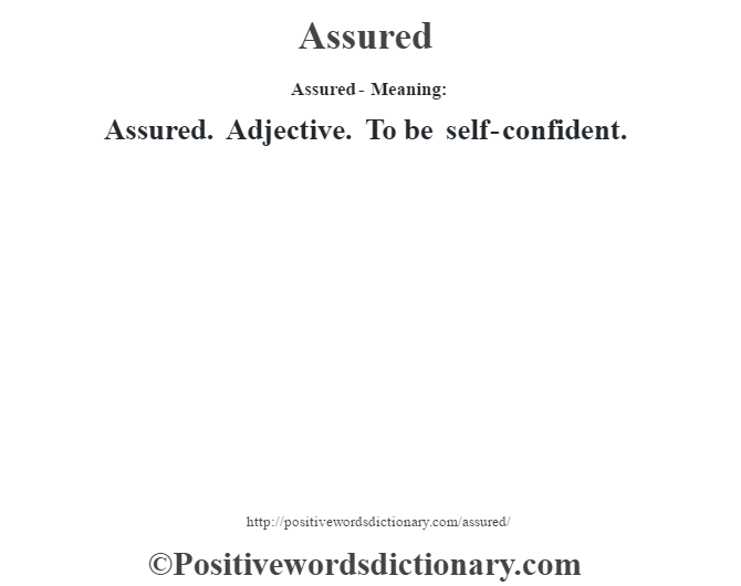Assured- Meaning:Assured. Adjective. To be self-confident.