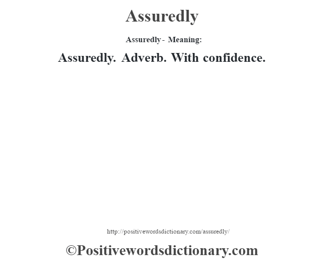 Assuredly- Meaning:Assuredly. Adverb. With confidence.
