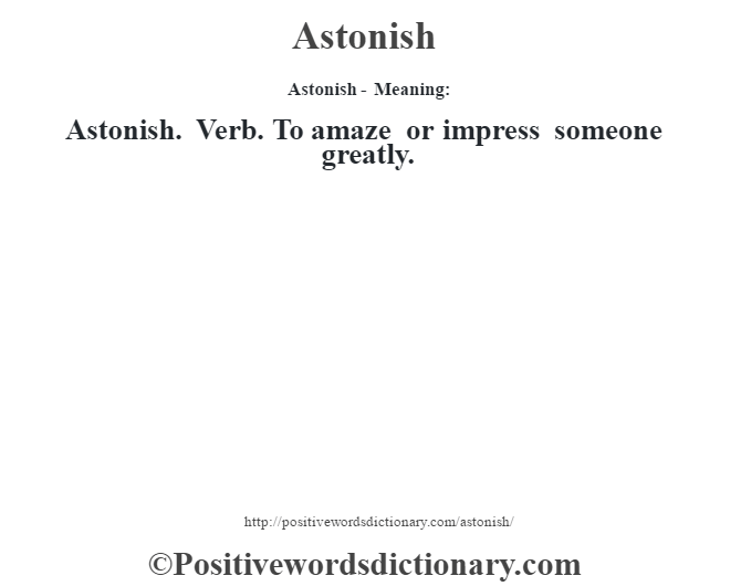 Astonish- Meaning:Astonish. Verb. To amaze or impress someone greatly.