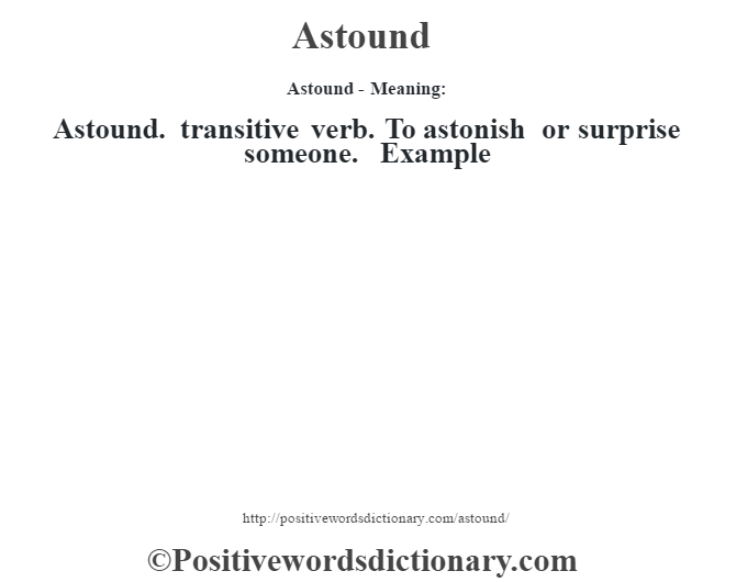 Astound- Meaning:Astound. transitive verb. To astonish or surprise someone. Example