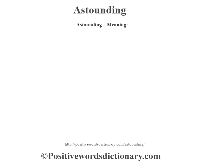 Astounding- Meaning: