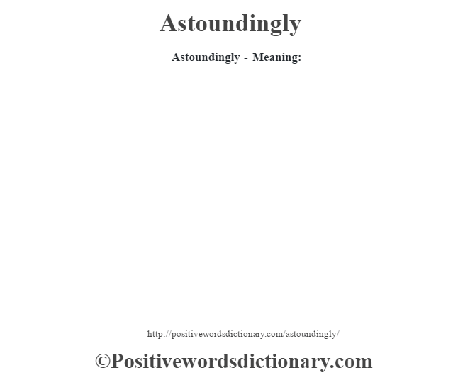 Astoundingly- Meaning: