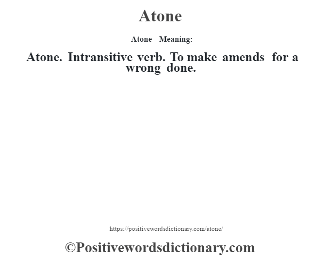 Atone- Meaning:Atone. Intransitive verb. To make amends for a wrong done.