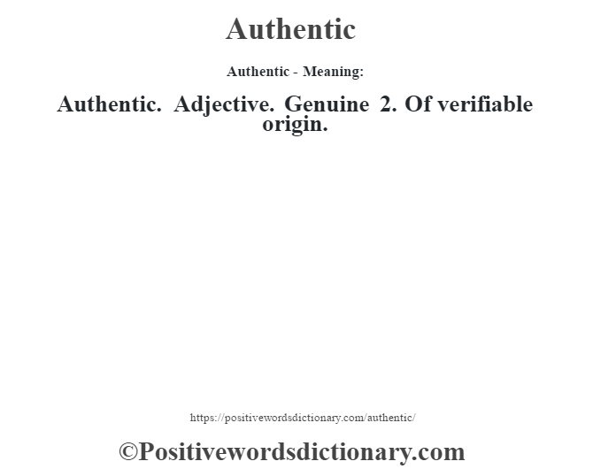Authentic- Meaning:Authentic. Adjective. Genuine 2. Of verifiable origin.