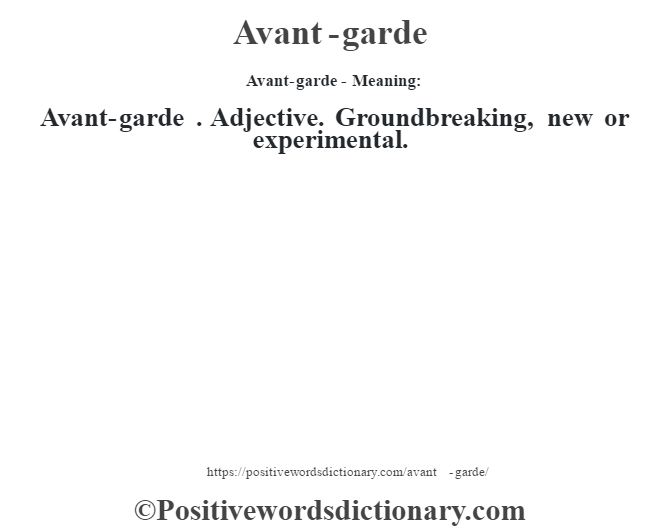 Avant-garde- Meaning:Avant-garde . Adjective. Groundbreaking, new or experimental.