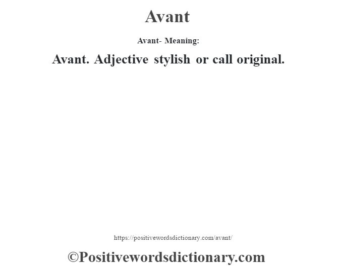 Avant- Meaning:Avant. Adjective stylish or call original.