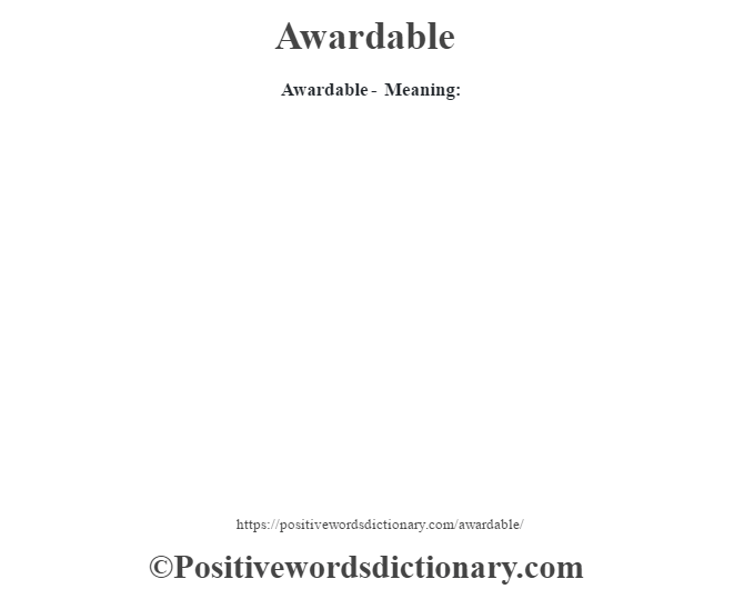 Awardable- Meaning: