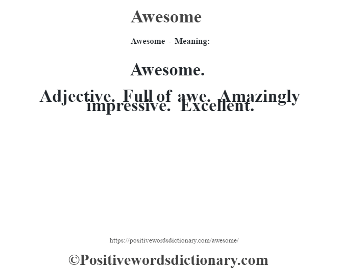Awesome- Meaning:Awesome. Adjective. Full of awe. Amazingly impressive. Excellent.