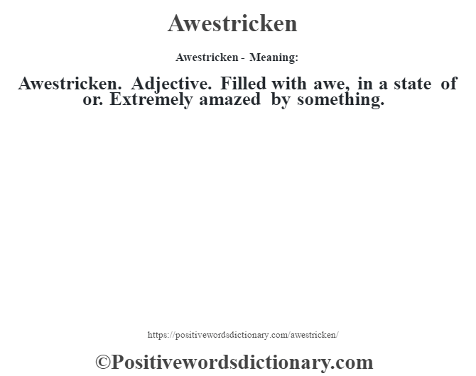 Awestricken- Meaning:Awestricken. Adjective. Filled with awe, in a state of or. Extremely amazed by something.