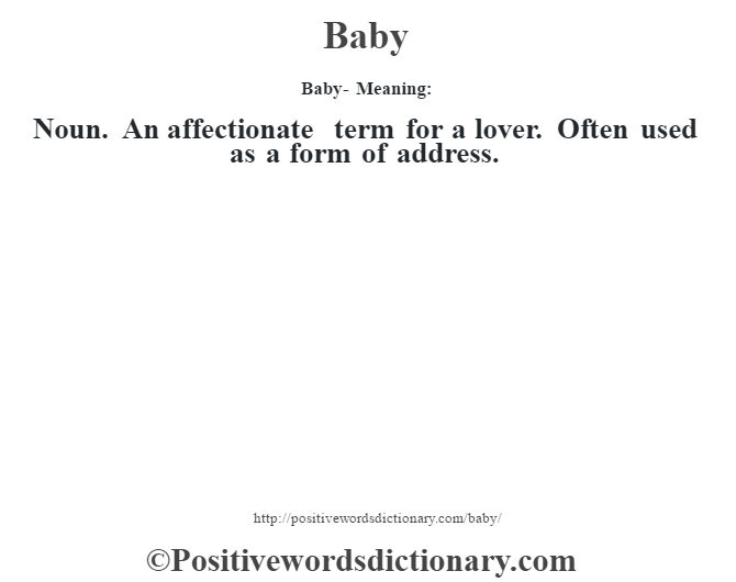 Baby- Meaning:Noun. An affectionate term for a lover. Often used as a form of address.