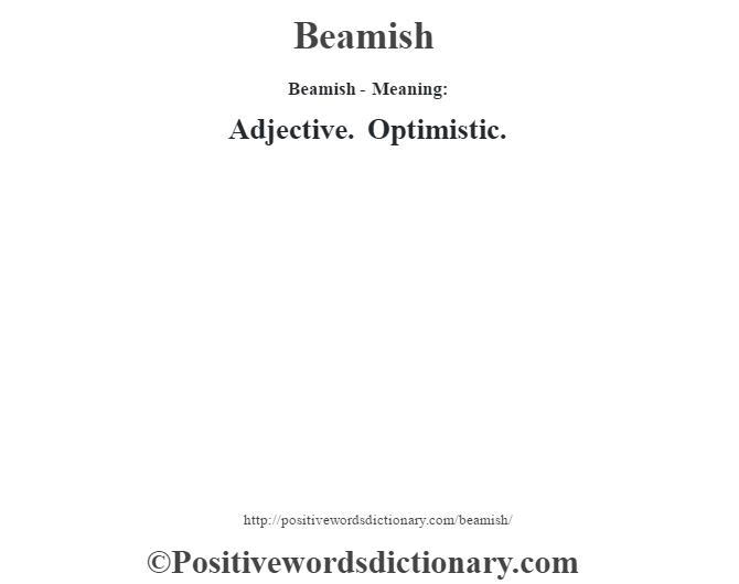 Beamish- Meaning: Adjective. Optimistic.