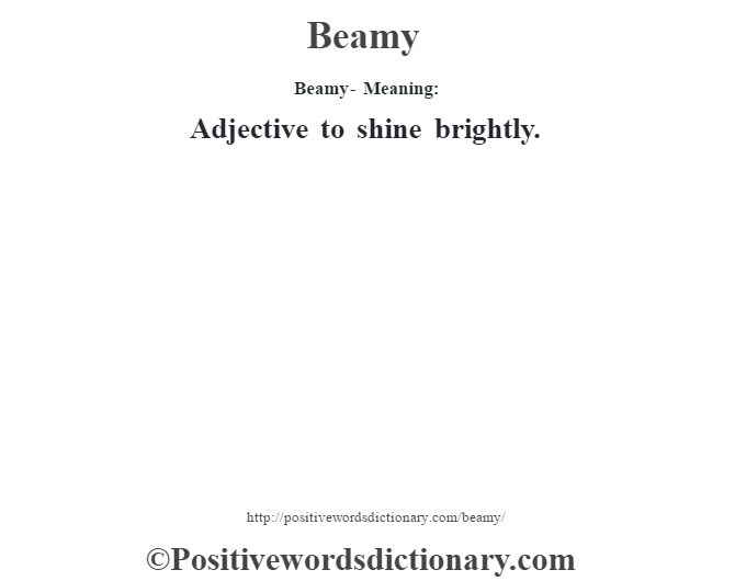 Beamy- Meaning:Adjective to shine brightly.